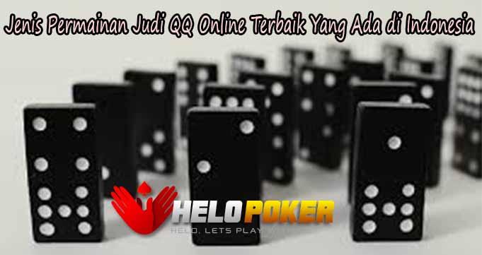 Jenis Permainan Judi QQ Online Terbaik Yang Ada di Indonesia